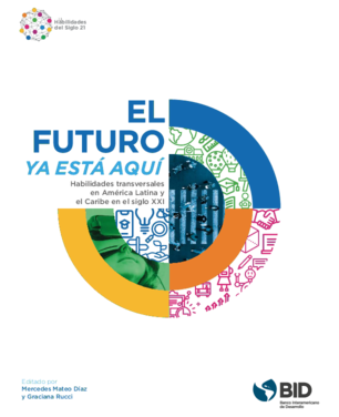El-futuro ya está aquí Habilidades transversales de América Latina y el Caribe en el sigloXXI.