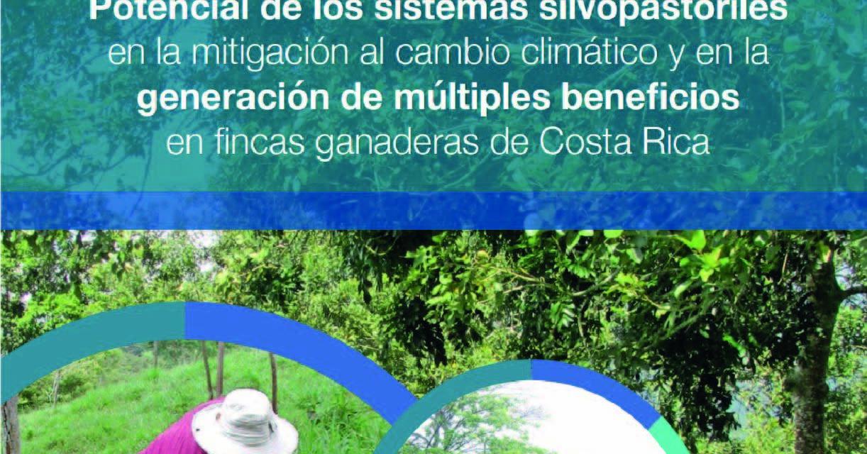 Potencial de los sistemas silvopastoriles en la mitigación al cambio climático y en la generación de múltiples beneficios en fincas ganaderas de Costa Rica