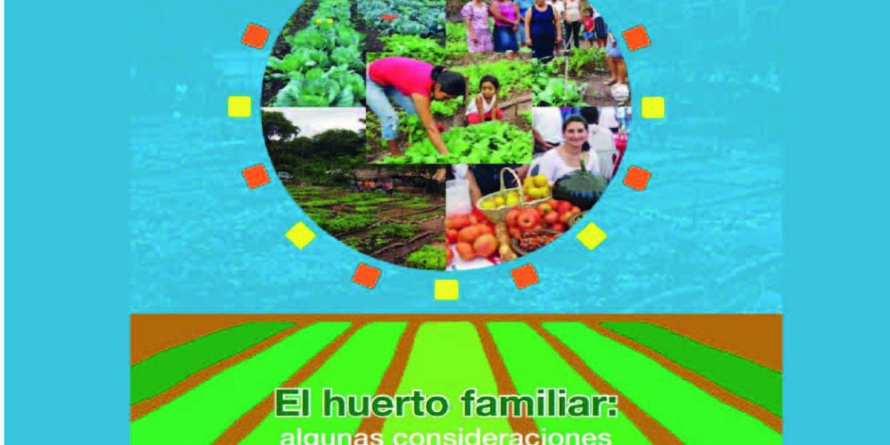 El huerto familiar: algunas consideraciones para su establecimiento y manejo. Una forma de contribuir a la seguridad alimentaria