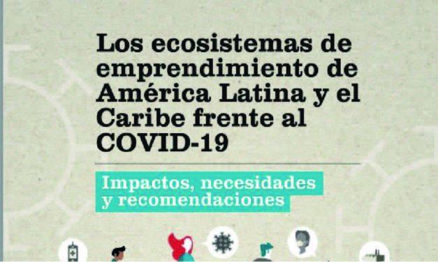 Los ecosistemas de emprendimiento de América Latina y el Caribe frente al COVID-19: Impactos, necesidades y recomendaciones